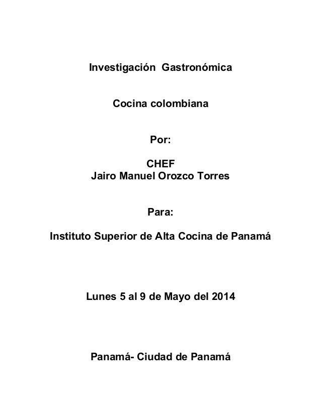Investigación Gastronómica Cocina colombiana Por: CHEF Jairo Manuel Orozco Torres Para: Instituto Superior de Alta Cocina ...