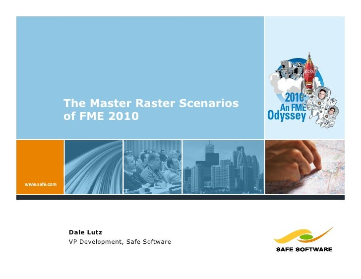 The Master Raster Scenarios        2010:                                   An FME of FME 2010                     Odyssey ...