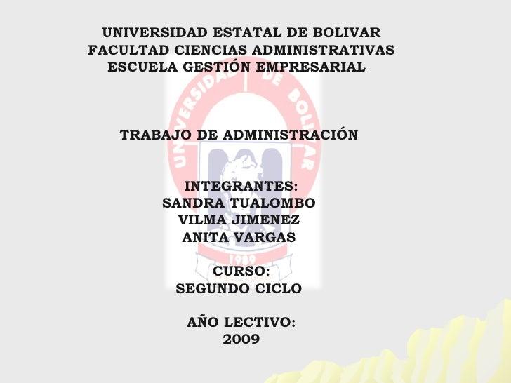 UNIVERSIDAD ESTATAL DE BOLIVAR FACULTAD CIENCIAS ADMINISTRATIVAS   ESCUELA GESTIÓN EMPRESARIAL       TRABAJO DE ADMINISTRA...