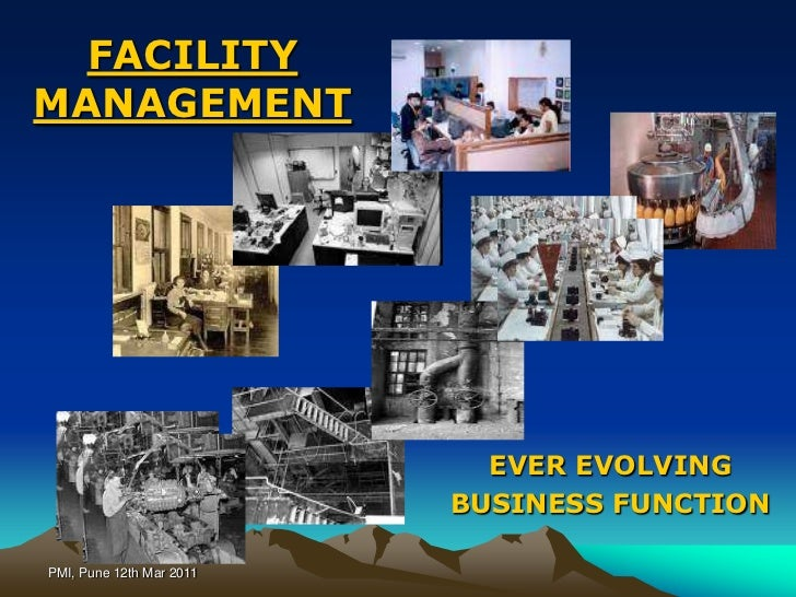 PMI, Pune 12th Mar 2011<br />FACILITY MANAGEMENT<br />EVER EVOLVING <br />BUSINESS FUNCTION<br />