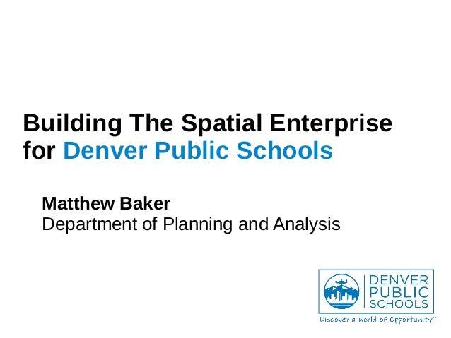 Building the Spatial Enterprise of Denver Public Schools