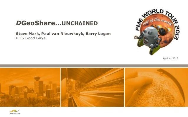 DGeoShare…UNCHAINEDSteve Mark, Paul van Nieuwkuyk, Barry LoganICIS Good Guys                                              ...