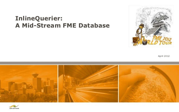 InlineQuerier:A Mid-Stream FME Database                            April 2012