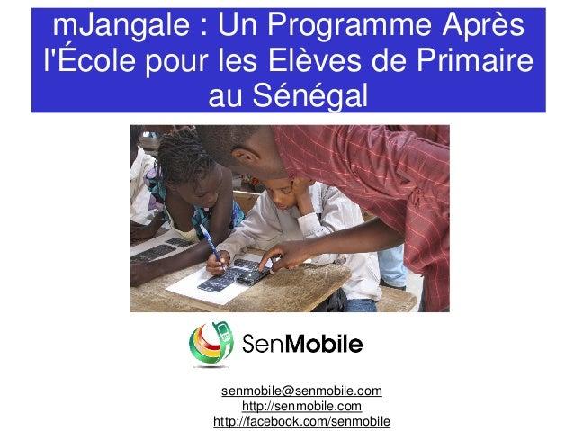 mJangale : Un Programme Après l'École pour les Elèves de Primaire au Sénégal senmobile@senmobile.com http://senmobile.com ...
