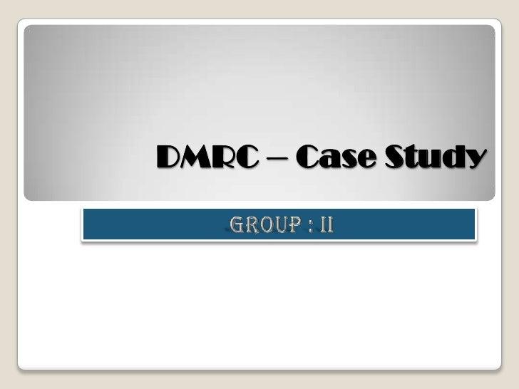 DMRC – Case Study<br />GROUP : II<br />