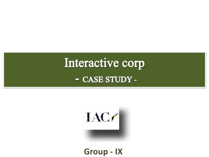 Interactive corp - CASE STUDY -<br />Group - IX<br />