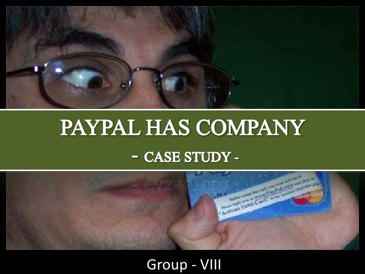 PAYPAL HAS COMPANY  - CASE STUDY -<br />Group - VIII<br />
