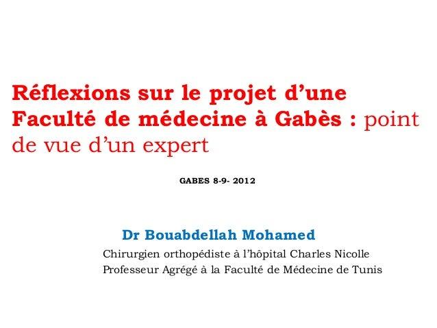 Réflexions sur le projet d'une Faculté de médecine à Gabès : point de vue d'un expert GABES 8-9- 2012  Dr Bouabdellah Moha...