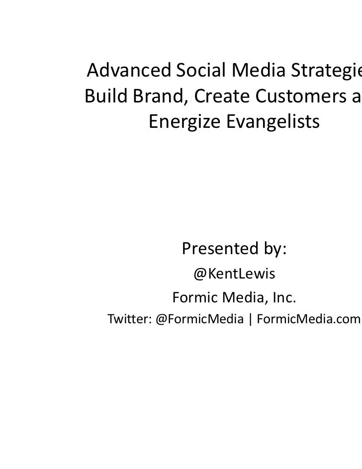 Advanced Social Media Strategies: Build Brand, Create Customers and Energize Evangelists