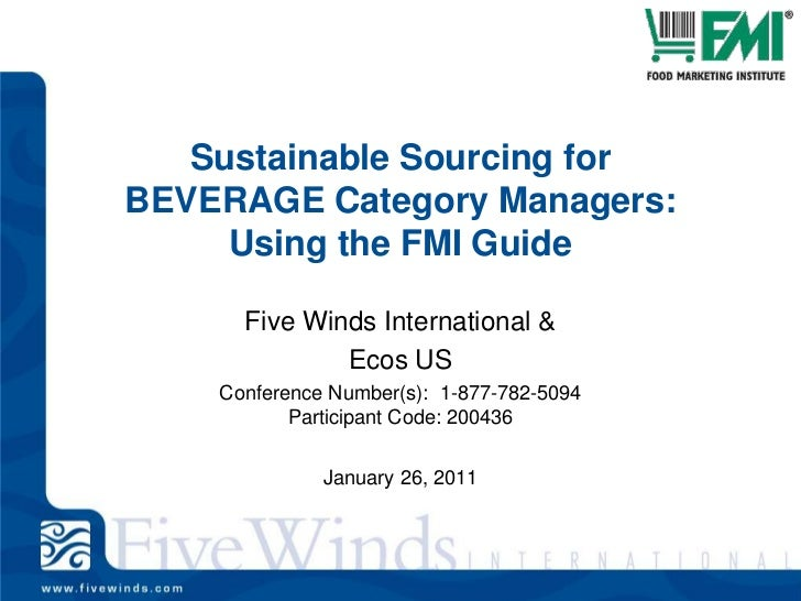 Sustainable Sourcing for BEVERAGE Category Managers: Using the FMI Guide<br />Five Winds International &<br />Ecos US<br /...