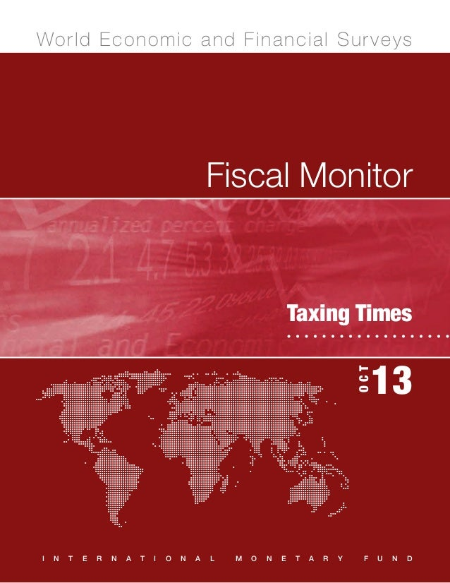 OCT  13  Wo r ld E c o n o m ic a n d F in a nc i al Su r ve ys  Fiscal Monitor	  Fiscal Monitor  OCT  Taxing Times  IMF  ...