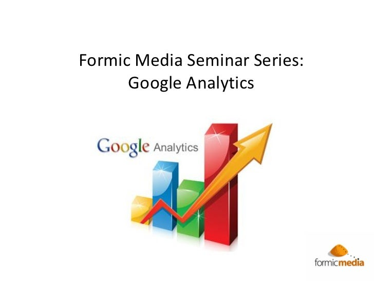 Formic Media Seminar Series:      Google Analytics