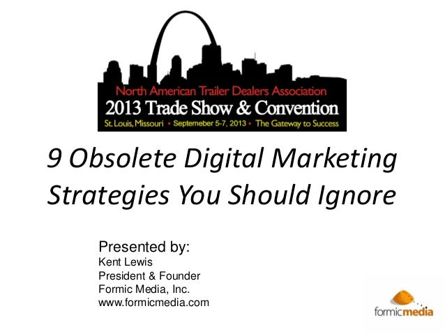 9 Obsolete Digital MarketingStrategies You Should IgnorePresented by:Kent LewisPresident & FounderFormic Media, Inc.www.fo...