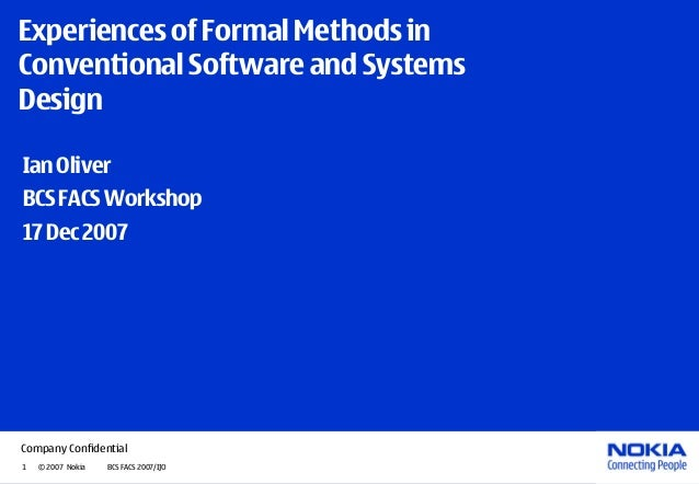 Company Confidential 1 © 2007 Nokia BCS FACS 2007/IJO Experiences of Formal Methods in Conventional Software and Systems D...