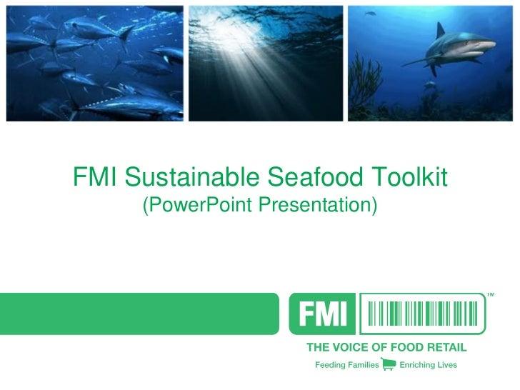 FMI Sustainable Seafood Toolkit     (PowerPoint Presentation)
