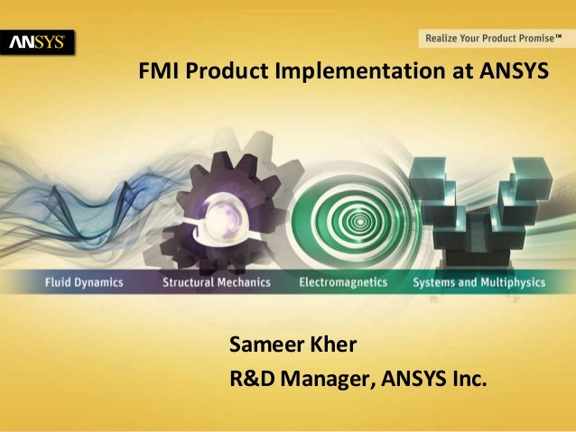 FMI Product Implementation at ANSYS  Sameer Kher R&D Manager, ANSYS Inc. 1  © 2011 ANSYS, Inc.  February 26, 2014