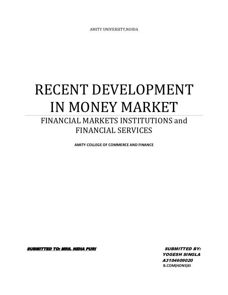 AMITY UNIVERSITY,NOIDA   RECENT DEVELOPMENT     IN MONEY MARKET     FINANCIAL MARKETS INSTITUTIONS and             FINANCI...
