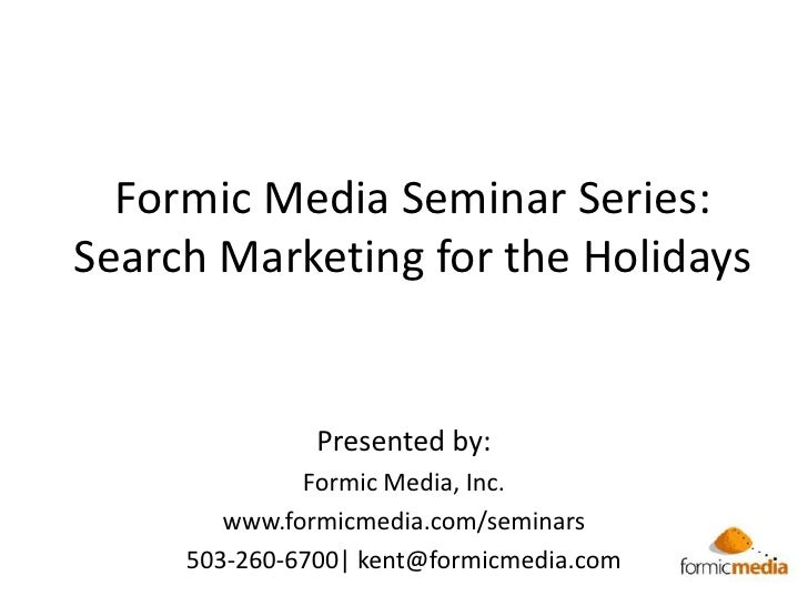 Search Marketing for the Holidays: Formic Media Seminar Series