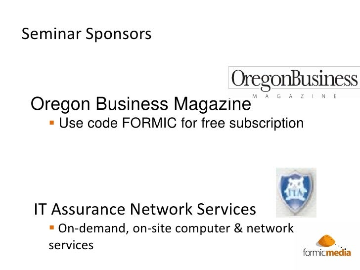 Seminar Sponsors Oregon Business Magazine    Use code FORMIC for free subscription IT Assurance Network Services    On-d...