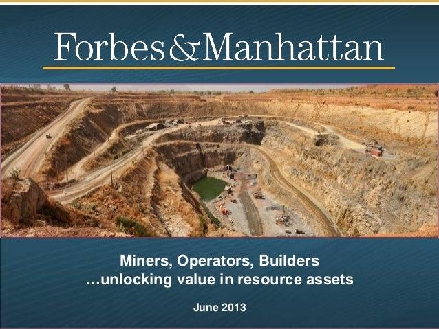 Miners, Operators, Builders…unlocking value in resource assetsJune 2013