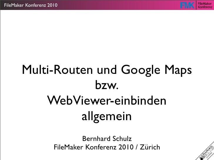 FileMaker Konferenz 2010       Multi-Routen und Google Maps                    bzw.           WebViewer-einbinden         ...