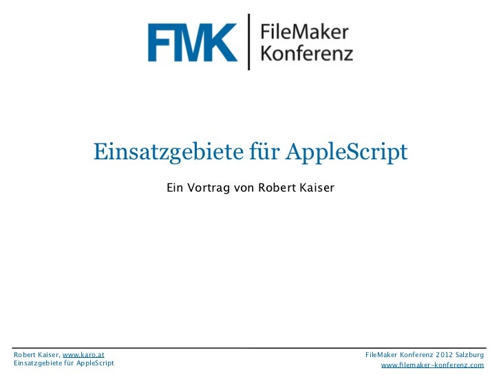 FileMaker Konferenz2010                        Einsatzgebiete für AppleScript                                  Ein Vortrag...