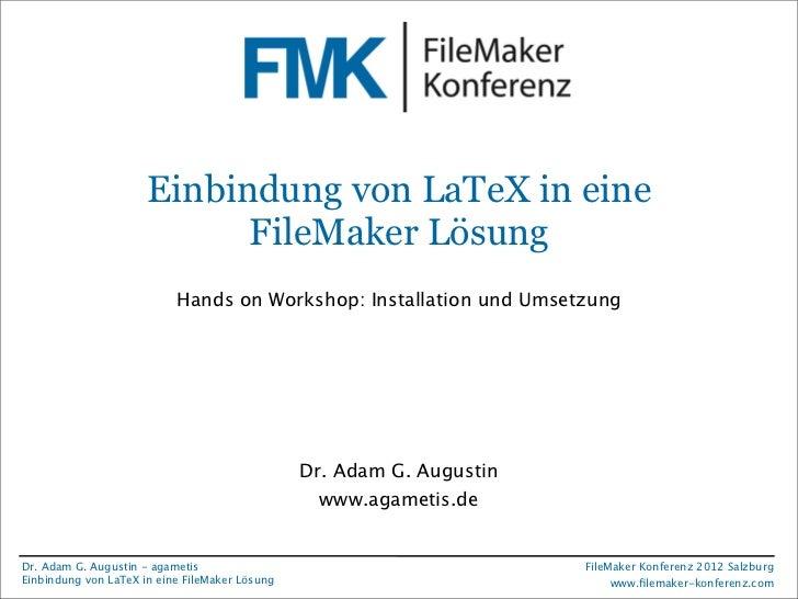 FileMaker Konferenz2010                       Einbindung von LaTeX in eine                             FileMaker Lösung   ...