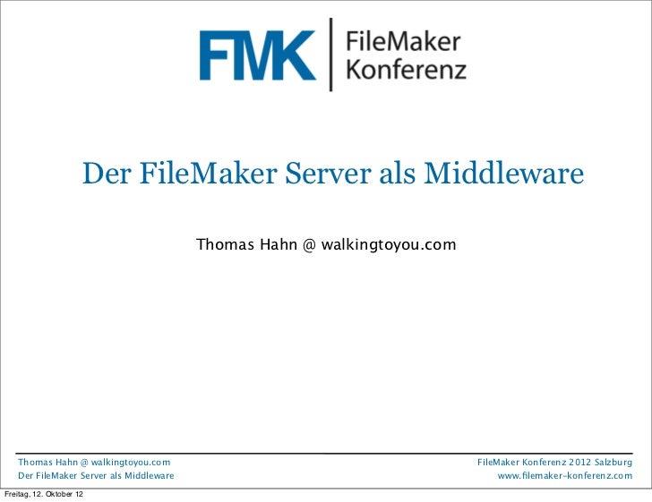 FileMaker Konferenz2010                      Der FileMaker Server als Middleware                                         T...