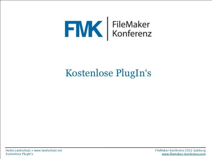 Kostenlose PlugIn'sHeike Landschulz • www.landschulz.net                         FileMaker Konferenz 2012 SalzburgKostenlo...