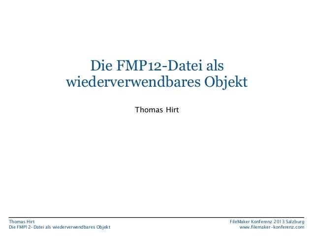 Die FMP12-Datei als wiederverwendbares Objekt Thomas Hirt  Thomas Hirt Die FMP12-Datei als wiederverwendbares Objekt  File...