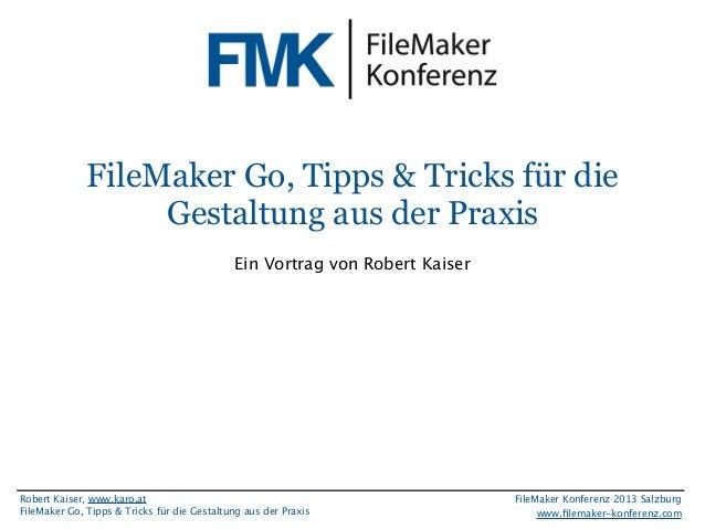 FileMaker Konferenz2010  FileMaker Go, Tipps & Tricks für die Gestaltung aus der Praxis Ein Vortrag von Robert Kaiser  Rob...