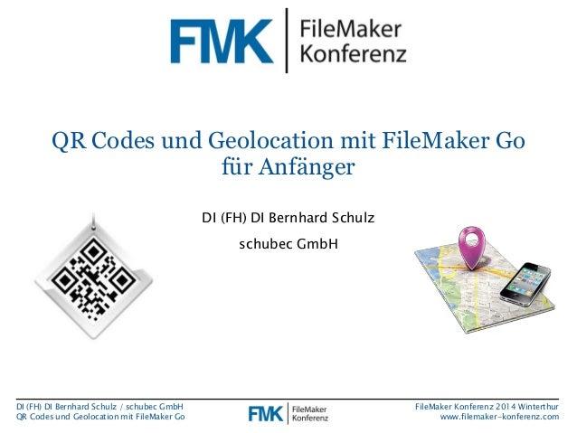 QR Codes und Geolocation mit FileMaker Go  DI (FH) DI Bernhard Schulz / schubec GmbH  QR Codes und Geolocation mit FileMak...