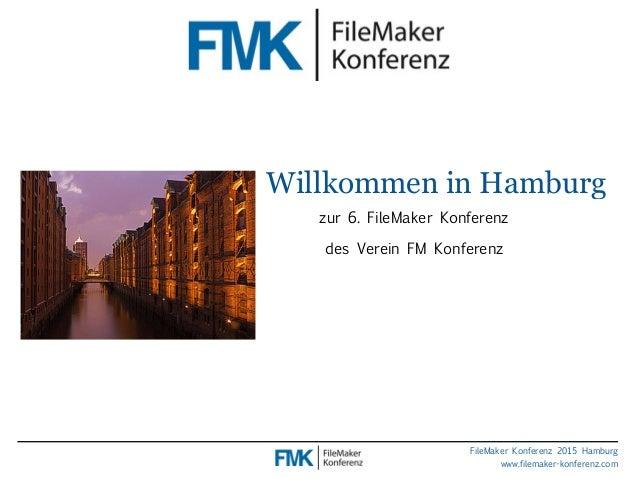 FileMaker Konferenz 2015 Hamburg www.filemaker-konferenz.com Willkommen in Hamburg zur 6. FileMaker Konferenz des Verein F...