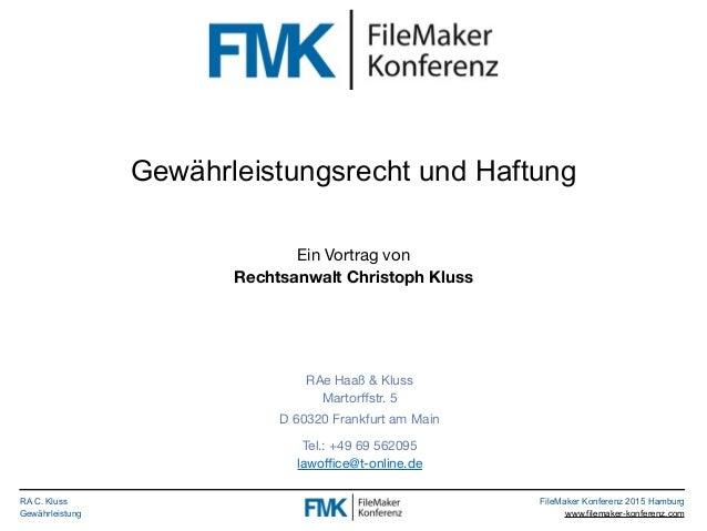 RA C. Kluss Gewährleistung FileMaker Konferenz 2015 Hamburg www.filemaker-konferenz.com Gewährleistungsrecht und Haftung E...
