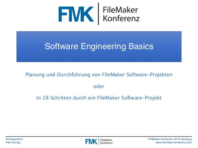 Vortragende(r) Titel Vortrag FileMaker Konferenz 2015 Hamburg www.filemaker-konferenz.com Software Engineering Basics Plan...