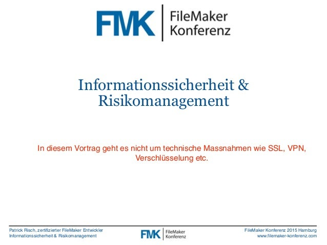 Patrick Risch, zertifizierter FileMaker Entwickler Informationssicherheit & Risikomanagement FileMaker Konferenz 2015 Hamb...
