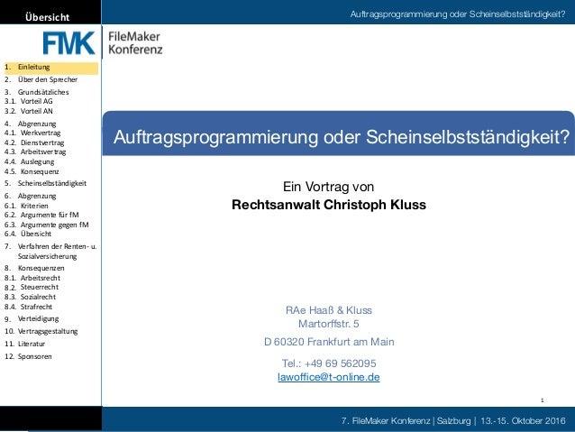 7. FileMaker Konferenz | Salzburg | 13.-15. Oktober 2016 Auftragsprogrammierung oder Scheinselbstständigkeit?Übersicht Auf...