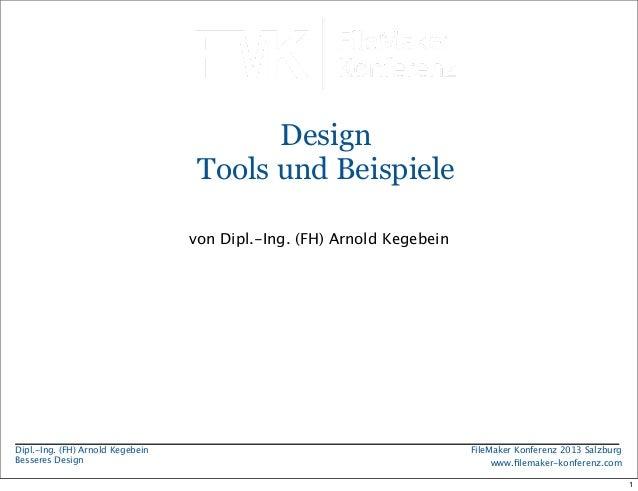 Design Tools und Beispiele von Dipl.-Ing. (FH) Arnold Kegebein  Dipl.-Ing. (FH) Arnold Kegebein Besseres Design  FileMaker...