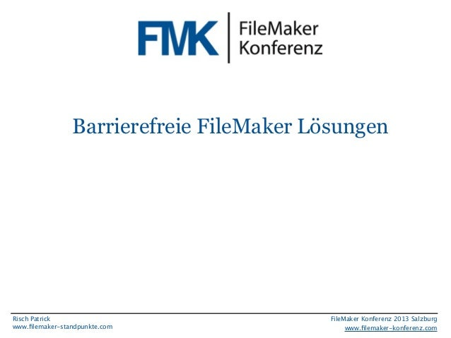 Barrierefreie FileMaker Lösungen  Risch Patrick www.filemaker-standpunkte.com  FileMaker Konferenz 2013 Salzburg www.filemak...