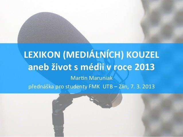LEXIKON (MEDIÁLNÍCH) KOUZEL  aneb život s médii v roce 2013                        Mar$n Maruniak ...