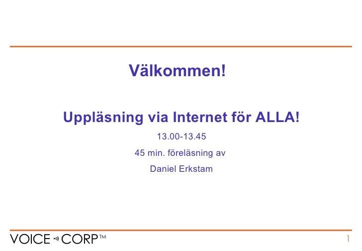 Uppläsning via Internet för ALLA! 13.00-13.45 45 min. föreläsning av  Daniel Erkstam Välkommen!