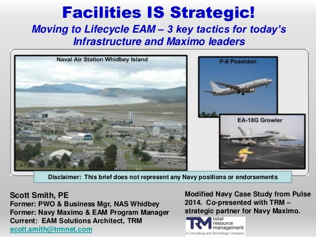 Facilities IS Strategic! Moving to Lifecycle EAM – 3 key tactics for today's Infrastructure and Maximo leaders Scott Smith...