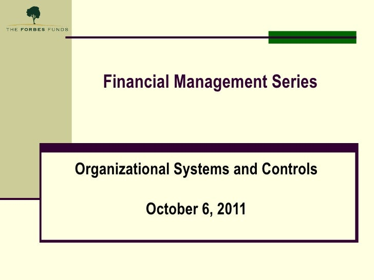 Financial Management Series Organizational Systems and Controls October 6, 2011