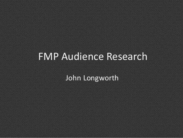 FMP Audience ResearchJohn Longworth