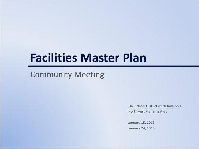 Facilities Master PlanCommunity Meeting                    The School District of Philadelphia                    Northwes...