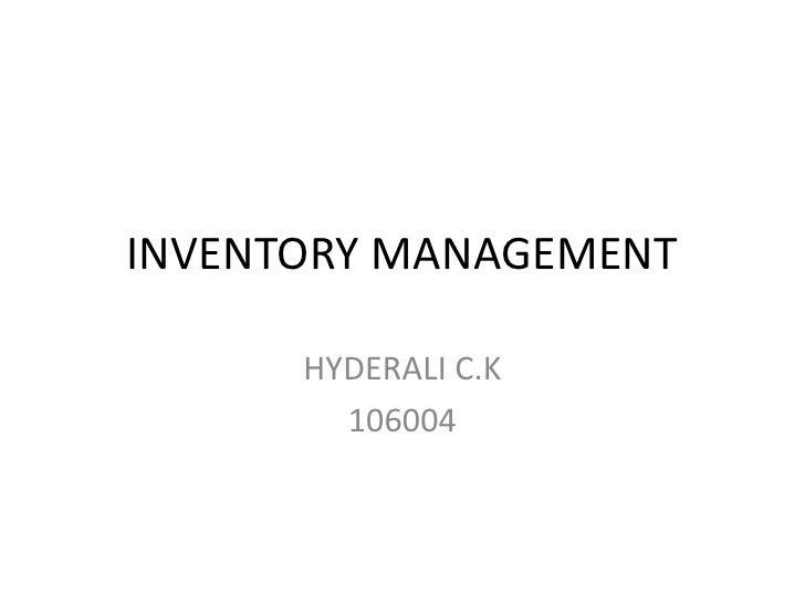 INVENTORY MANAGEMENT<br />HYDERALI C.K<br />106004<br />