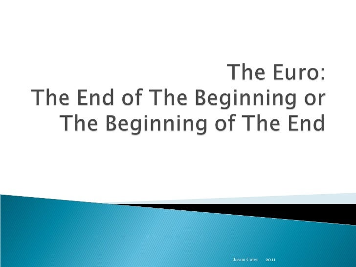 The Euro Crises: The End of the Beginning or the Beginning of the End?
