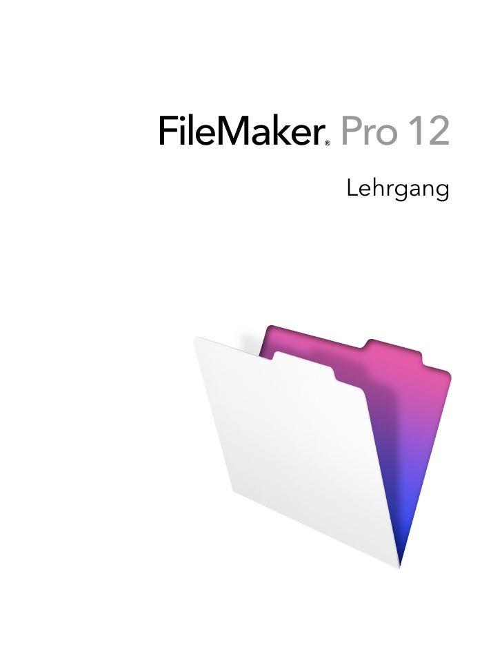 FileMaker Pro 12         ®             Lehrgang