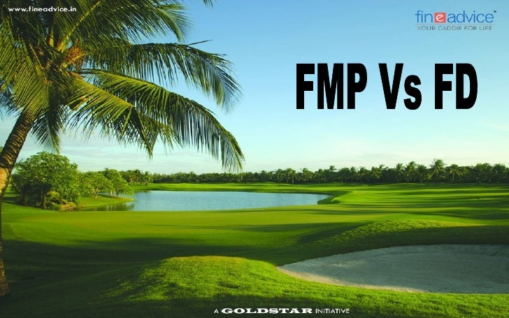 FMP Vs. FD   A common feature of both FMPs (Fixed Maturity Plans) and FDs (Fixed Deposits) is    that investors know in a...