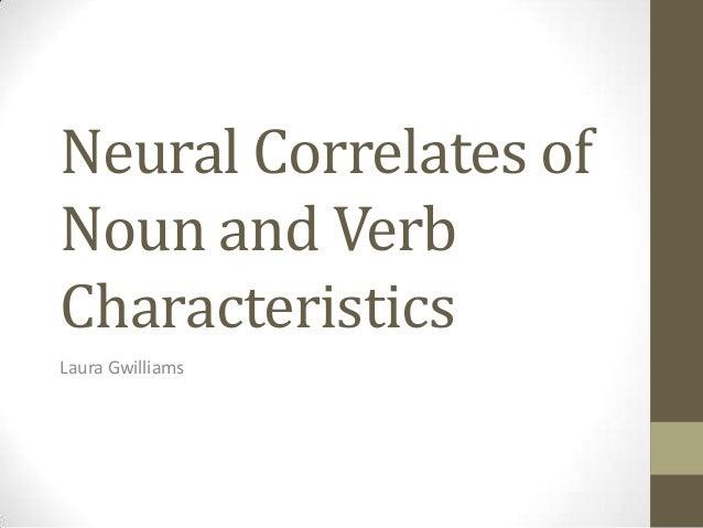 Neural Correlates ofNoun and VerbCharacteristicsLaura Gwilliams